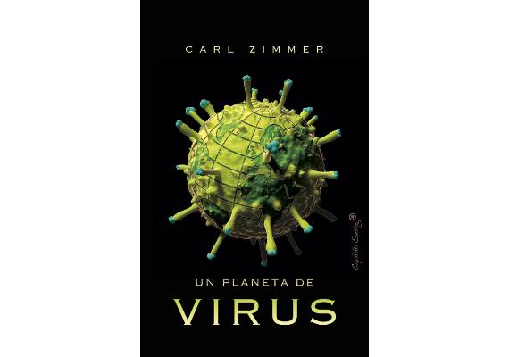 BBVA-OpenMind-Materia-10 libros de ciencia para este verano-6 Libros 2020 ESP-UN PLANETA DE VIRUS Carl Zimmer (Capitán Swing, 2020)