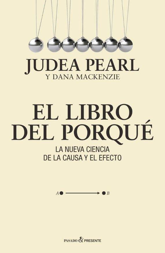 """El Libro del Porque """"La Nueva Ciencia de la Causa y el Efecto"""" (Judea Pearl y Dana McKenzie)"""