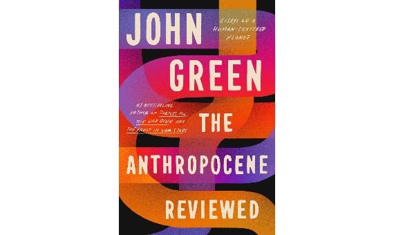 BBVA-OpenMind-Books summer 2021 The Anthropocene Reviewed 2-The Anthropocene Reviewed: Essays on a Human-Centered Planet by John Green (Dutton, 2021)